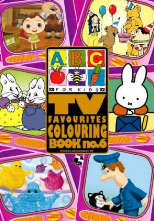 ABC TV: Favourites Colouring Book 6 by ABC Compilations