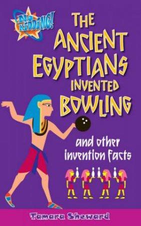 No Kidding: The Ancient Egyptian Invented Bowling by Tamara Sheward