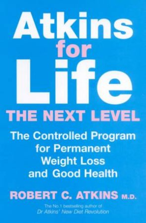 Atkins For Life: The Next Level by Dr Robert C Atkins