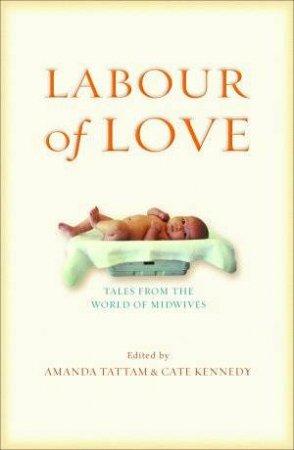 Labour Of Love by Amanda Tattam & Cate Kennedy