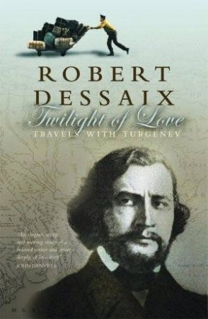 Twilight Of Love: Travels With Turgenev by Robert Dessaix