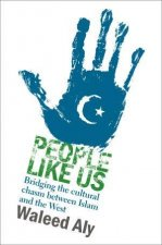 People Like Us Bridging The Cultural Chasm Between Islam And The West