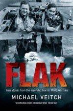 Flak True Stories From The Men Who Flew In World War II