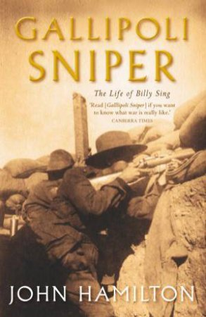 Gallipoli Sniper: The Life of Billy Sing