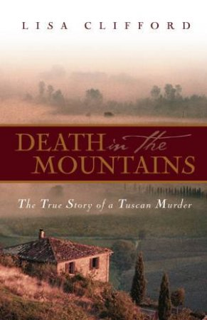 Death in the Mountains: The True Story of a Tuscan Murder by Lisa Clifford