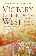 Victory of the West The Story of the Battle of Lepanto
