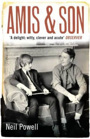 Amis and Son by Neil Powell