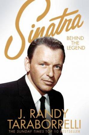 Sinatra: Behind The Legend by J. Randy Taraborrelli