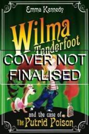 Wilma Tenderfoot and the Case of the Putrid Poison, The (2) by Emma Kennedy