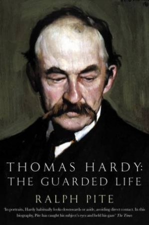 Thomas Hardy: The Guarded Life by Ralph Pite