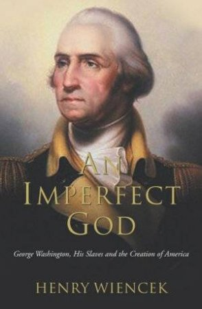 An Imperfect God by Henry Wiencek