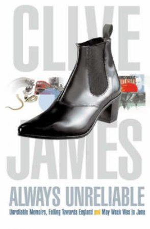 Always Unreliable: Clive James Memoirs Omnibus by Clive James