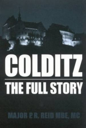 Colditz: The Full Story by P R Reid