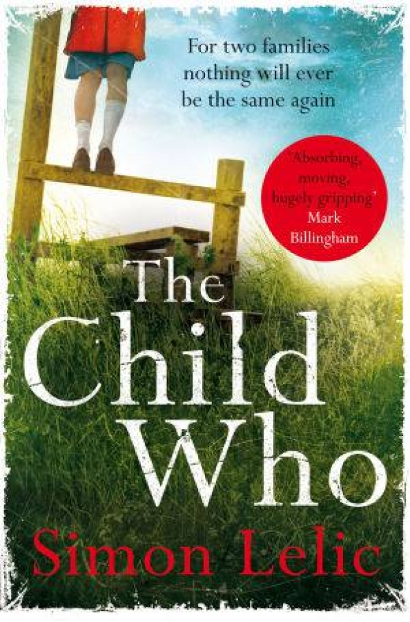 The Child Who by Simon Lelic [Paperback]