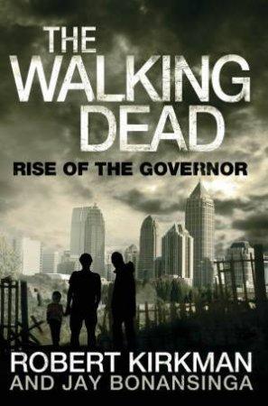 Rise Of The Governor by Robert Kirkman & Jay Bonansinga