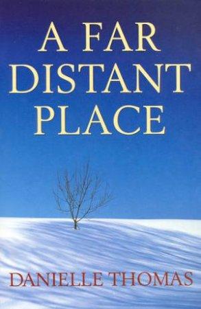 A Far Distant Place by Danielle Thomas