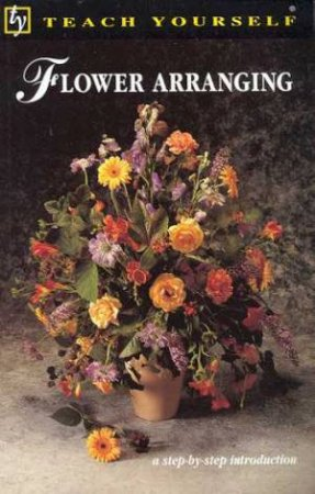Teach Yourself Flower Arranging by Judith Blacklock