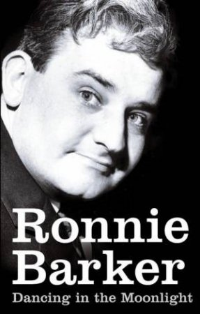 Dancing In The Moonlight: My Early Years On Stage by Ronnie Barker