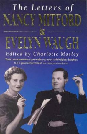 The Letters Of Nancy Mitford & Evelyn Waugh by Charlotte Mosley