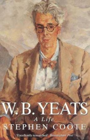 W B Yeats: A Life by Stephen Coote