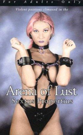 Arena Of Lust by Sextus Propertius