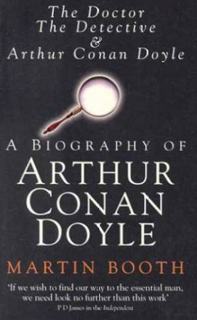 The Doctor, The Detective And Arthur Conan Doyle by Martin Booth