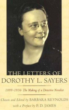The Letters Of Dorothy L Sayers by Barbara Reynolds