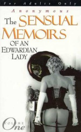 The Sensual Memoirs Of An Edwardian Lady - Volume 1 by Anonymous