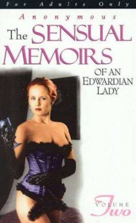 The Sensual Memoirs Of An Edwardian Lady - Volume 2 by Anonymous