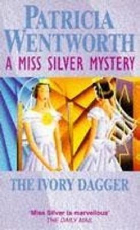 A Miss Silver Mystery: Ivory Dagger by Patricia Wentworth