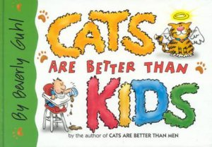 Cats Are Better Than Kids by Beverly Guhl
