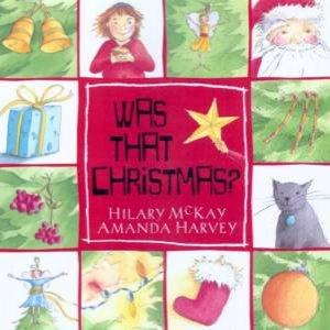 Was That Christmas? by Hilary McKay & Amanda Harvey