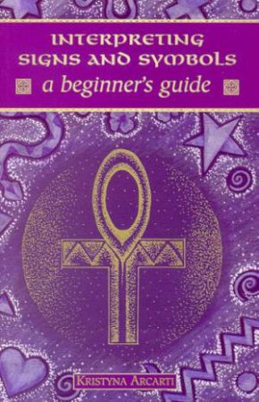 A Beginner's Guide: Interpreting Signs And Symbols by Kristyna Pearson
