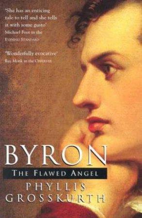 Byron: The Flawed Angel by Phyllis Grosskurth
