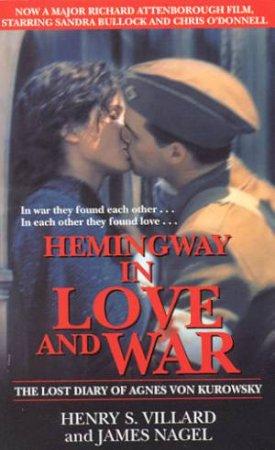 Hemingway In Love And War by Henry S Villard & James Nagel