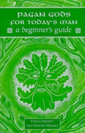 A Beginner's Guide: Pagan Gods For Today's Man by Teresa Moorey & Howard Moorey