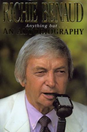 Anything But . . . An Autobiography by Richie Benaud