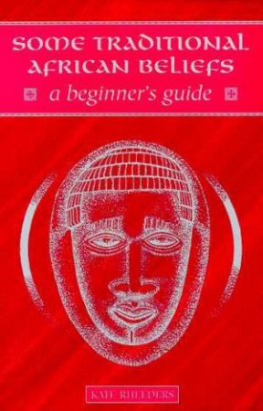 A Beginner's Guide: Some Traditional African Beliefs by Kate Rheeders