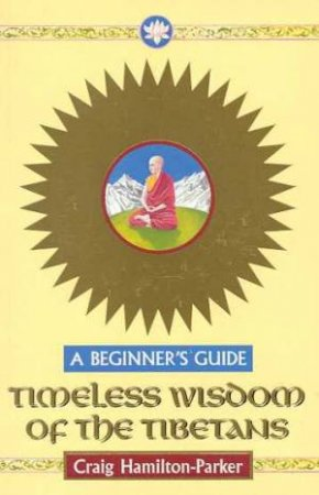 A Beginner's Guide: Timeless Wisdom Of The Tibetans by Craig Hamilton-Parker
