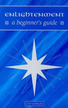 A Beginner's Guide: Enlightenment by Leo Gough