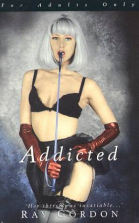 Addicted by Ray Gordon