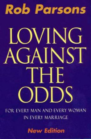 Loving Against The Odds by Rob Parsons