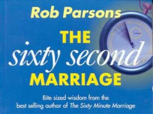 The Sixty Second Marriage by Rob Parsons