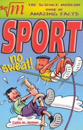 The Science Museum Book Of Amazing Facts: Sport by Colin M Jarman