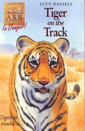 In Danger: Tiger On The Track by Lucy Daniels