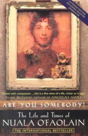 Are You Somebody?: The Life And Times Of Nuala O'Faolain by Nuala O'Faolain