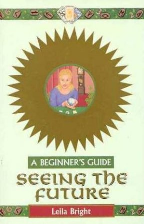 A Beginner's Guide: Seeing The Future by Leila Bright