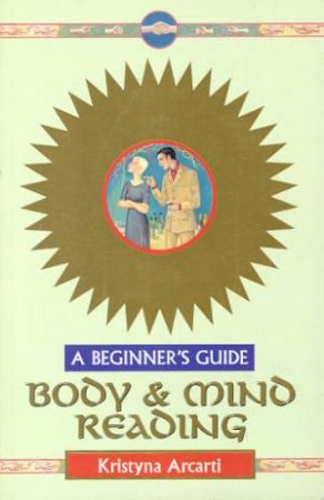 A Beginner's Guide: Body & Mind Reading by Kristyna Arcarti