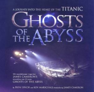 Ghosts Of The Abyss: A Journey To The Heart Of Titanic by Don Lynch & Ken Marschall