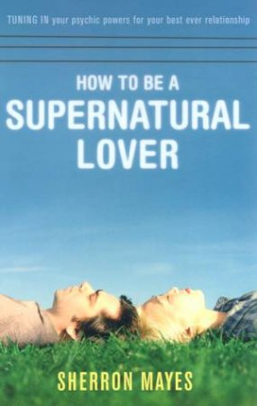 How To Be A Supernatural Lover by Sherron Mayes